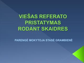VIE ŠAS REFERATO PRISTATYMAS RODANT SKAIDRES