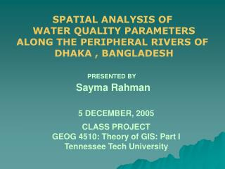 SPATIAL ANALYSIS OF  WATER QUALITY PARAMETERS ALONG THE PERIPHERAL RIVERS OF  DHAKA , BANGLADESH