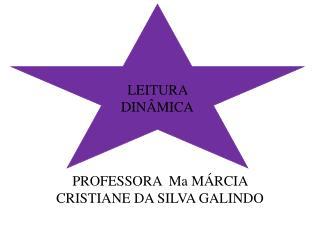 PROFESSORA   Ma MÁRCIA CRISTIANE DA SILVA  GALINDO
