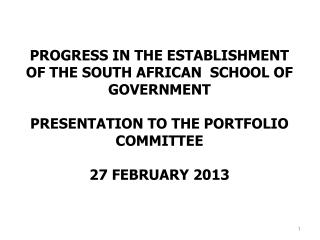 PROGRESS IN THE ESTABLISHMENT OF THE SOUTH AFRICAN  SCHOOL OF GOVERNMENT