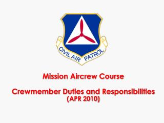 Mission Aircrew Course Crewmember Duties and Responsibilities (APR 2010)