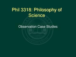 Phil 3318: Philosophy of Science