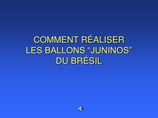 COMMENT R ALISER  LES BALLONS  JUNINOS   DU BR SIL