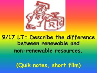 9/17 LT= Describe the difference between renewable and  non-renewable resources.
