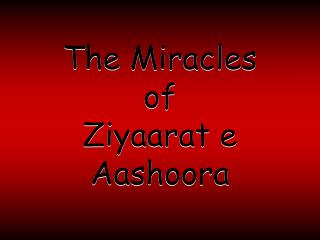 The Miracles  of  Ziyaarat e Aashoora
