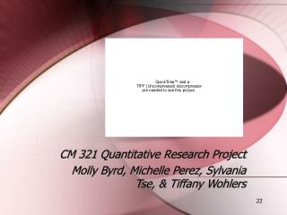 CM 321 Quantitative Research Project Molly Byrd, Michelle Perez, Sylvania Tse, & Tiffany Wohlers
