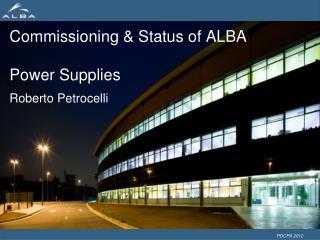Commissioning & Status of ALBA Power Supplies Roberto Petrocelli