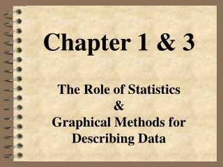 Chapter 1 & 3 The Role of Statistics & Graphical Methods for Describing Data