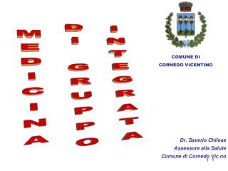 Dr. Saverio Chilese Assessore alla  Salute  Comune di Cornedo Vic.no