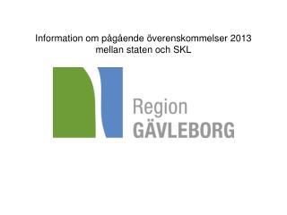 Information om p�g�ende �verenskommelser 2013 mellan staten och SKL