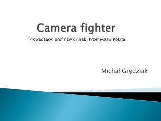 Camera  fighter