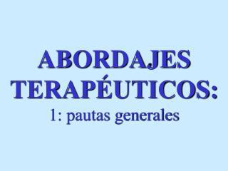 ABORDAJES TERAPÉUTICOS: 1: pautas generales