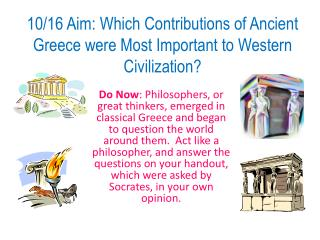 10/16 Aim: Which Contributions of Ancient Greece were Most Important to Western Civilization?