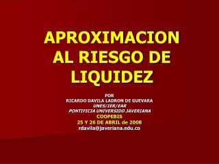 APROXIMACION AL RIESGO DE LIQUIDEZ