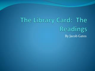The Library Card:  The Readings