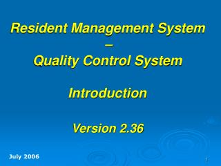 Resident Management System  �  Quality Control System Introduction Version 2.36