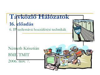 Távközlő Hálózatok 16. el őadás 6. IP szélessávú hozzáférési technikák