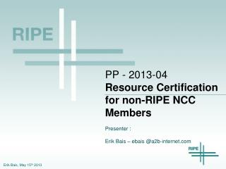 PP - 2013-04  Resource Certification for non-RIPE NCC Members