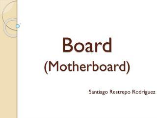 Board ( Motherboard )