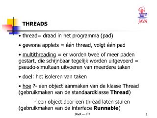thread= draad in het programma (pad)  gewone applets = één thread, volgt één pad