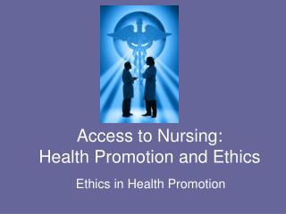 Access to Nursing: Health Promotion and Ethics