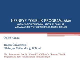 Özlem AYDIN Trakya Üniversitesi Bilgisayar Mühendisliği Bölümü