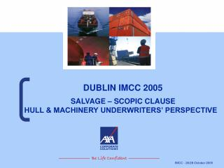 DUBLIN IMCC 2005  SALVAGE   SCOPIC CLAUSE HULL  MACHINERY UNDERWRITERS  PERSPECTIVE