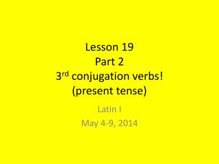 Lesson 19 Part 2 3 rd  conjugation verbs! (present tense)