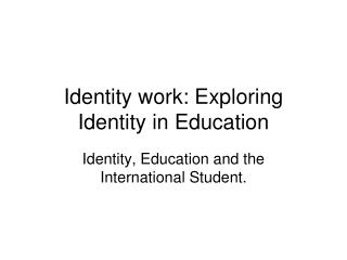 Identity work: Exploring Identity in Education