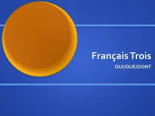 Fran ç ais Trois