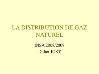 LA DISTRIBUTION DE GAZ NATUREL