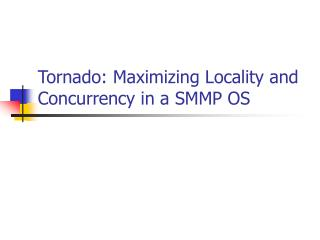 Tornado: Maximizing Locality and Concurrency in a SMMP OS