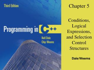 Chapter 5 Conditions, Logical Expressions, and Selection Control Structures