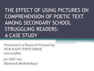 Presentation of Research Proposal by: NUR HAIYU BINTI ISHAK 2010125869 for  EDU 702