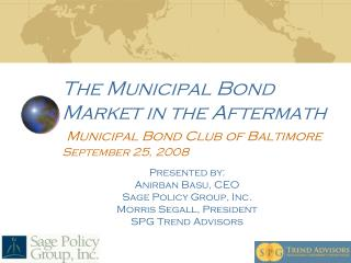 The Municipal Bond Market in the Aftermath Municipal Bond Club of Baltimore September 25, 2008