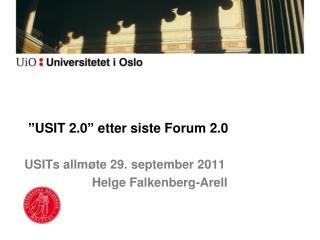 """"""" USIT 2.0 """"  etter siste Forum 2.0 USITs allmøte 29. september 2011   Helge Falkenberg-Arell"""