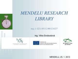 MENDELU RESEARCH LIBRARY  reg . ?. CZ.1.05/3.2.00/12.0227