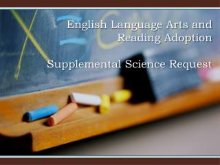 English Language Arts and Reading Adoption  Supplemental Science Request