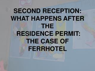 SECOND RECEPTION: WHAT HAPPENS AFTER  THE  RESIDENCE PERMIT : THE CASE OF FERRHOTEL