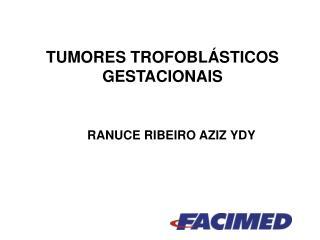 TUMORES TROFOBLÁSTICOS GESTACIONAIS RANUCE RIBEIRO AZIZ YDY