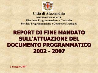 REPORT DI FINE MANDATO SULL'ATTUAZIONE DEL DOCUMENTO PROGRAMMATICO  2002 - 2007