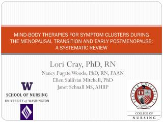 Lori Cray, PhD, RN Nancy  Fugate  Woods, PhD, RN, FAAN Ellen  Sullivan Mitchell ,  PhD