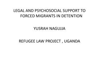 LEGAL AND PSYCHOSOCIAL SUPPORT TO FORCED MIGRANTS IN DETENTION YUSRAH NAGUJJA