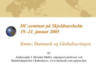 DC-seminar på Skjoldnæsholm  19.-21. januar 2005 Emne: Danmark og Globaliseringen
