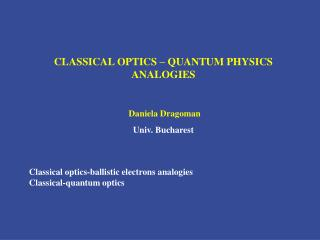 CLASSICAL OPTICS – QUANTUM PHYSICS ANALOGIES Daniela Dragoman Univ. Bucharest