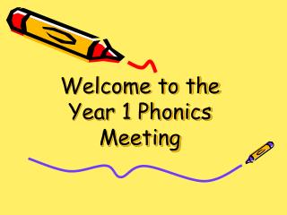 Welcome to the  Year 1 Phonics Meeting