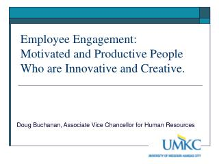 Employee Engagement:  Motivated and Productive People Who are Innovative and Creative.