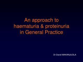 An approach to  haematuria & proteinuria  in General Practice