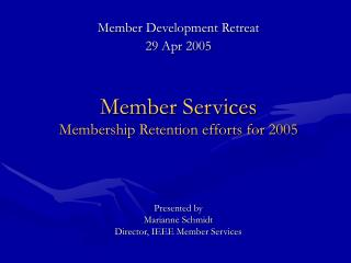Member Development Retreat  29 Apr 2005 Member Services Membership Retention efforts for 2005