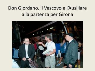 Don Giordano, il Vescovo e l'Ausiliare alla partenza per  Girona